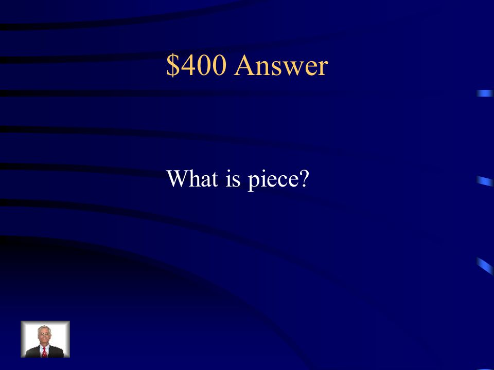 $400 Question What is the homophone of the word peace east half piece price