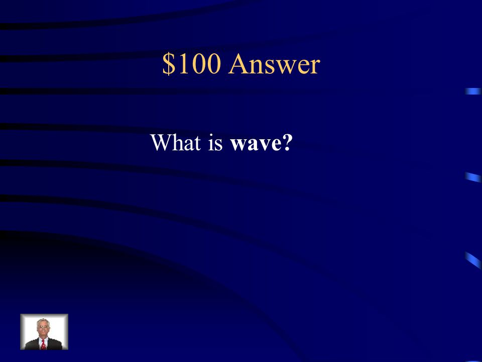 $100 Question Choose a homograph for the word wave. waving wave ocean acknowledge
