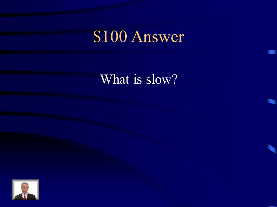 $100 Question What is the opposite of the word quick fast tame slow sleepy