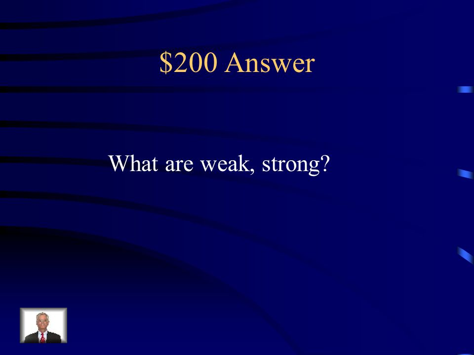 $200 Question We are antonyms. horse, dog love, like weak, strong small, tiny