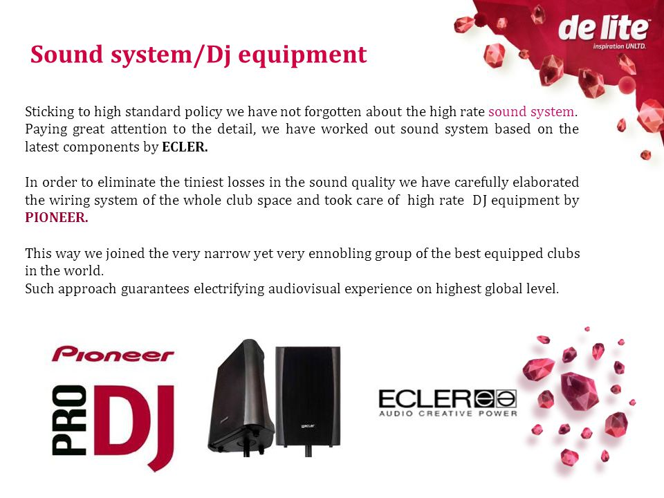 Sound system/Dj equipment Sticking to high standard policy we have not forgotten about the high rate sound system.