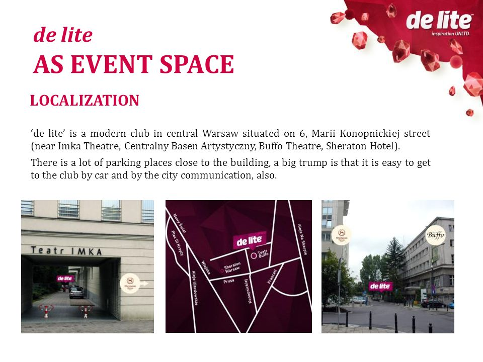 LOCALIZATION de lite is a modern club in central Warsaw situated on 6, Marii Konopnickiej street (near Imka Theatre, Centralny Basen Artystyczny, Buffo Theatre, Sheraton Hotel).