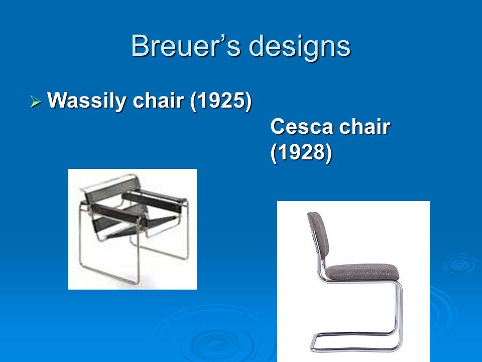 Breuers designs Wassily chair (1925) Cesca chair (1928) Wassily chair (1925) Cesca chair (1928)