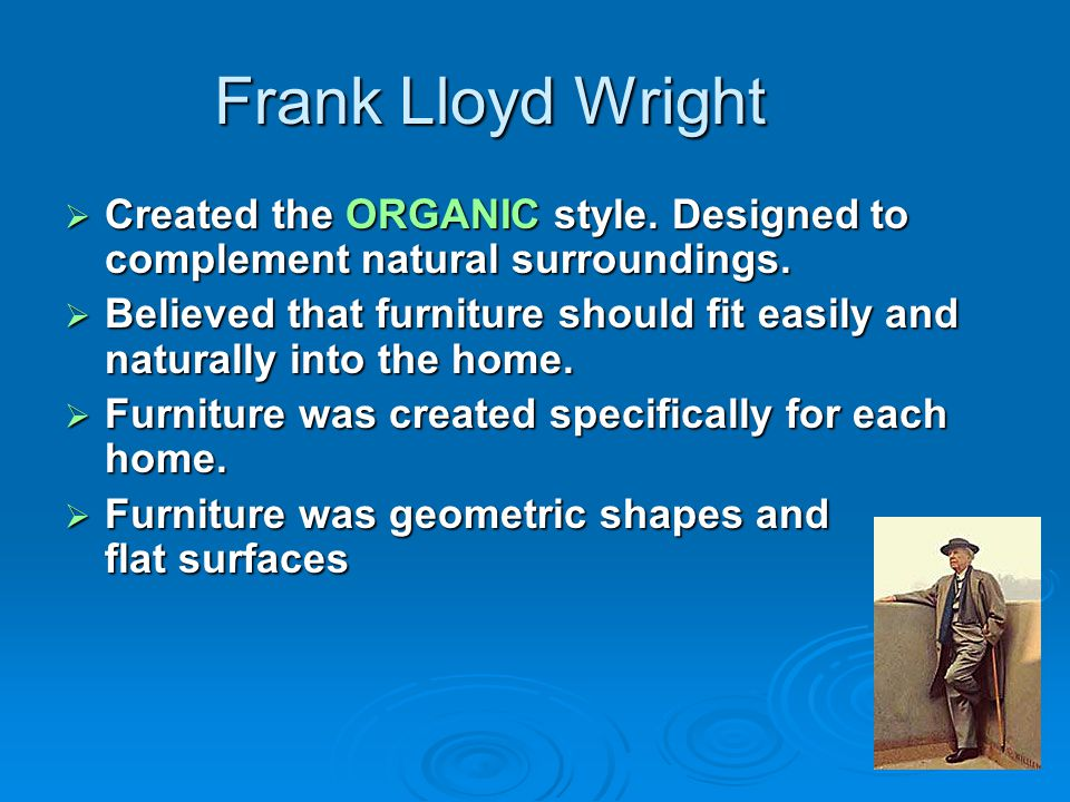 Frank Lloyd Wright Created the ORGANIC style. Designed to complement natural surroundings. Created the ORGANIC style. Designed to complement natural s
