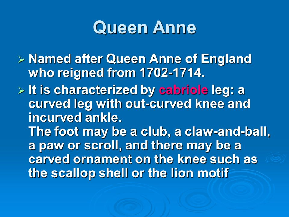 Queen Anne Named after Queen Anne of England who reigned from 1702-1714. Named after Queen Anne of England who reigned from 1702-1714. It is character
