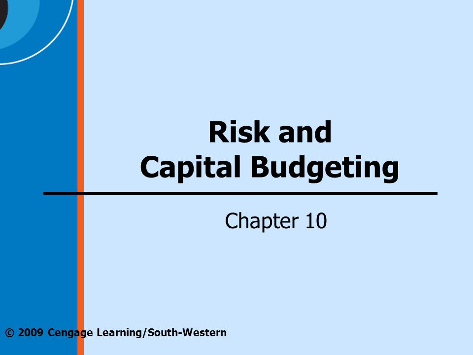 © 2009 Cengage Learning/South-Western Risk and Capital Budgeting Chapter 10