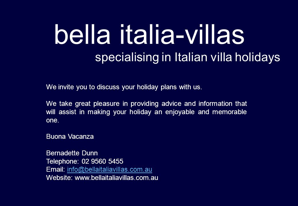 bella italia-villas specialising in Italian villa holidays We invite you to discuss your holiday plans with us. We take great pleasure in providing ad