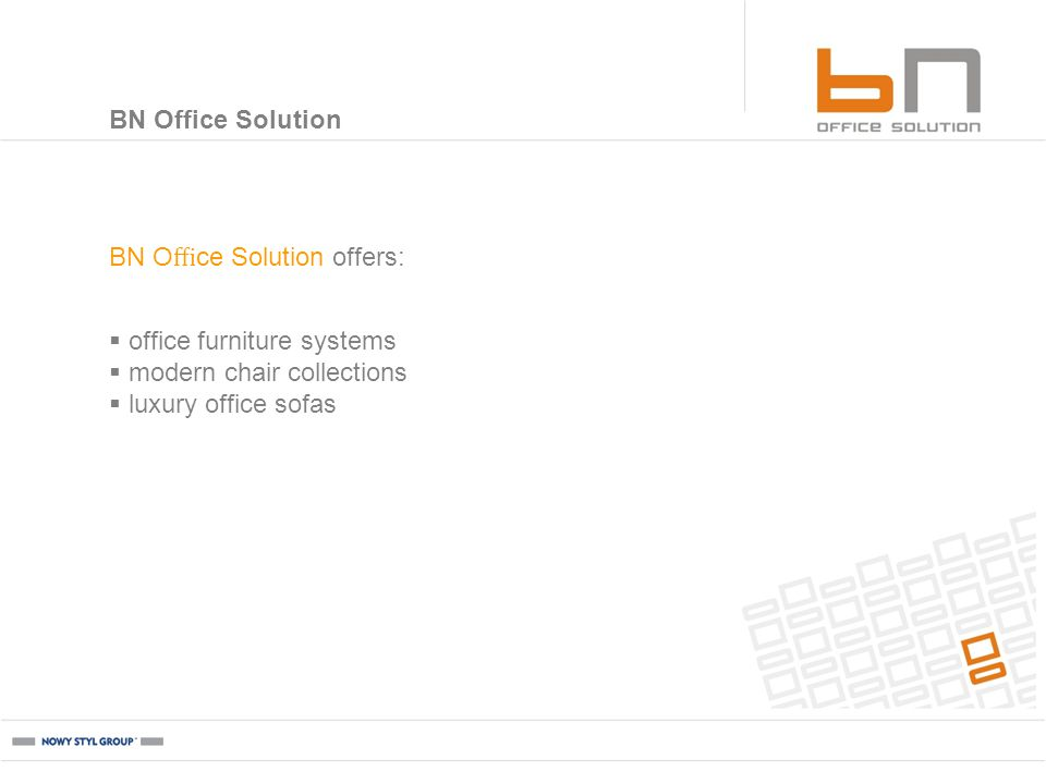 BN Office Solution BN O ce Solution offers: office furniture systems modern chair collections luxury office sofas