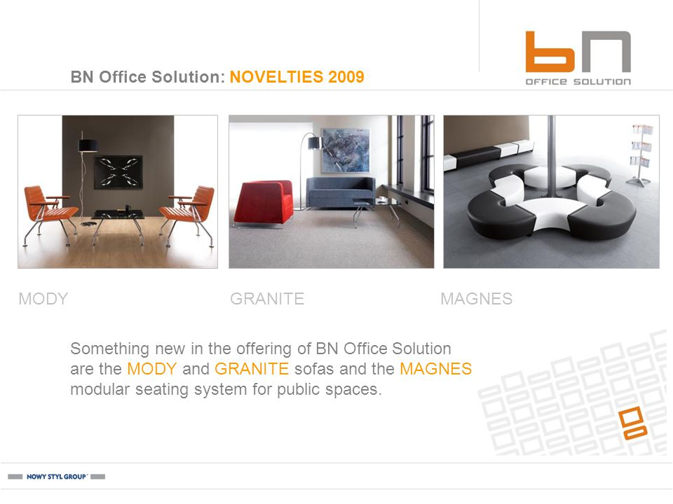 BN Office Solution: NOVELTIES 2009 MODYMAGNESGRANITE Something new in the offering of BN Office Solution are the MODY and GRANITE sofas and the MAGNES modular seating system for public spaces.