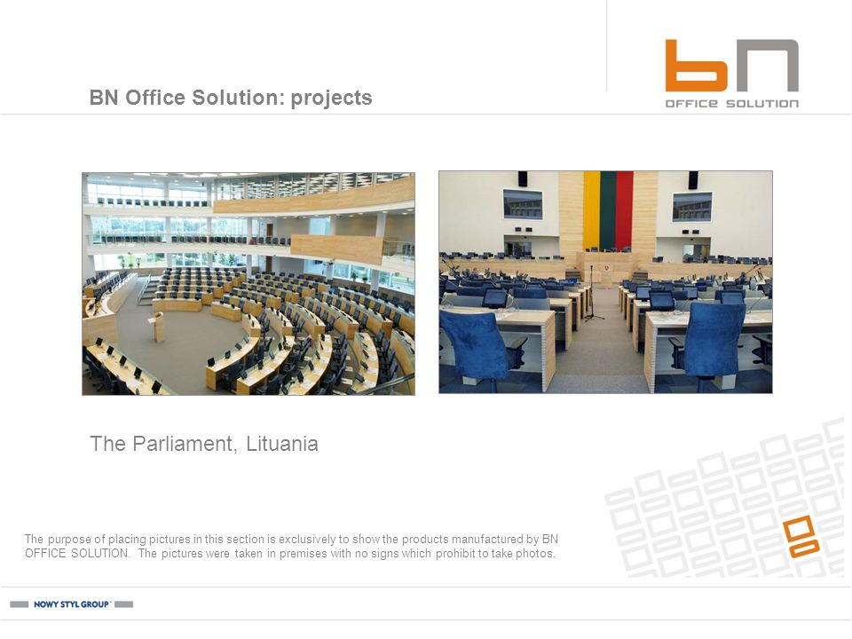 The Parliament, Lituania BN Office Solution: projects The purpose of placing pictures in this section is exclusively to show the products manufactured by BN OFFICE SOLUTION.
