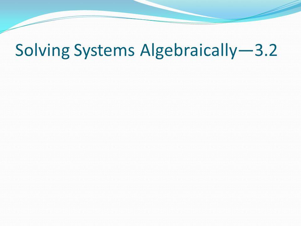Solving Systems Algebraically3.2