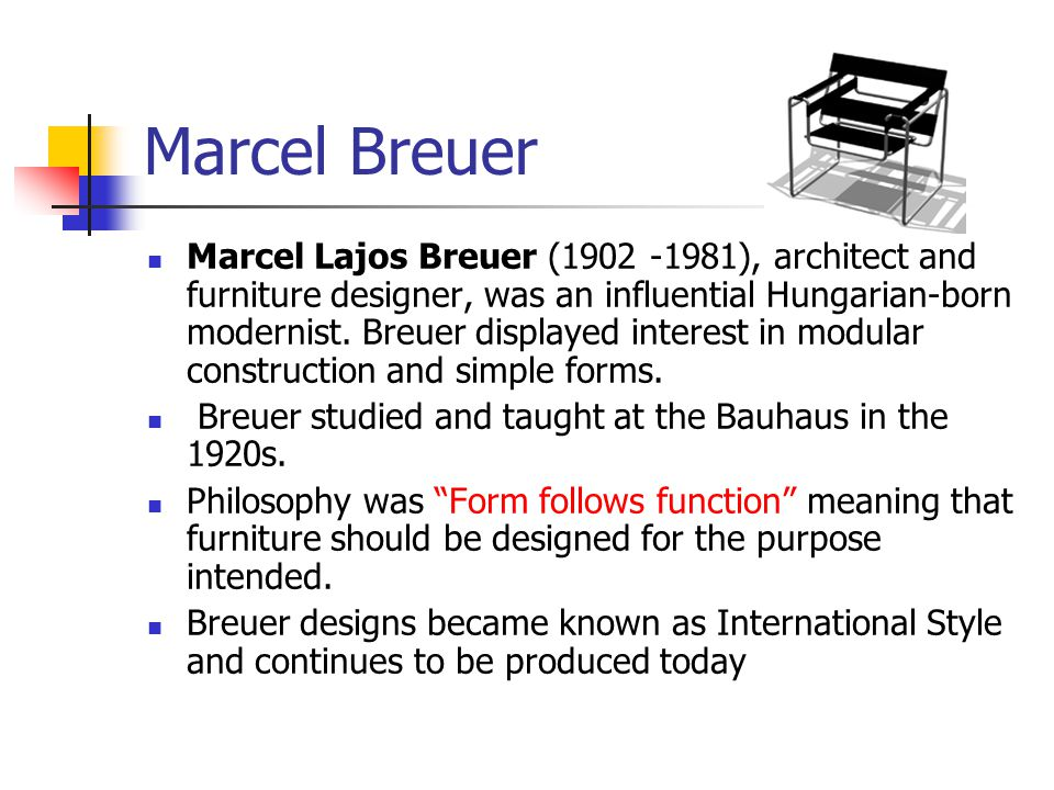 Marcel Breuer Marcel Lajos Breuer (1902 -1981), architect and furniture designer, was an influential Hungarian-born modernist.