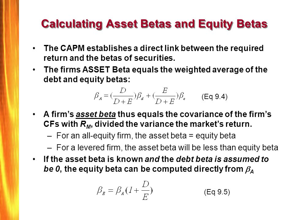 Calculating Asset Betas and Equity Betas The CAPM establishes a direct link between the required return and the betas of securities. The firms ASSET B