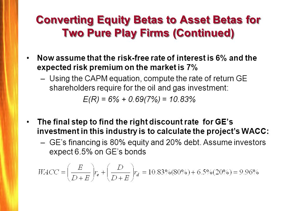 Converting Equity Betas to Asset Betas for Two Pure Play Firms (Continued) Now assume that the risk-free rate of interest is 6% and the expected risk