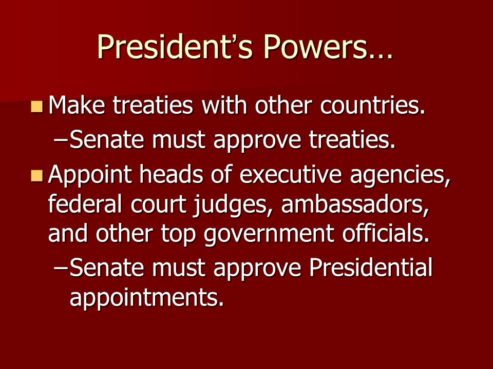 Presidents Powers… Pardon or reduce the penalties against people convicted of federal crimes.
