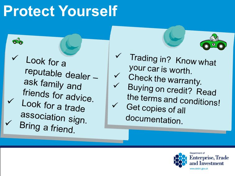 Look for a reputable dealer – ask family and friends for advice.