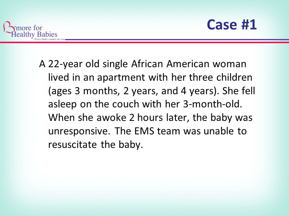 Case #1 A 22-year old single African American woman lived in an apartment with her three children (ages 3 months, 2 years, and 4 years).