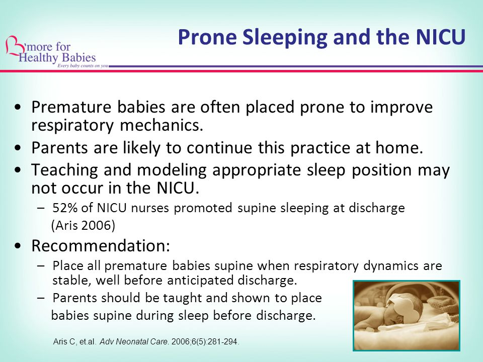 Prone Sleeping and the NICU Premature babies are often placed prone to improve respiratory mechanics.