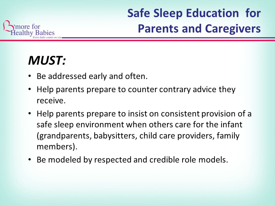 Safe Sleep Education for Parents and Caregivers MUST: Be addressed early and often.