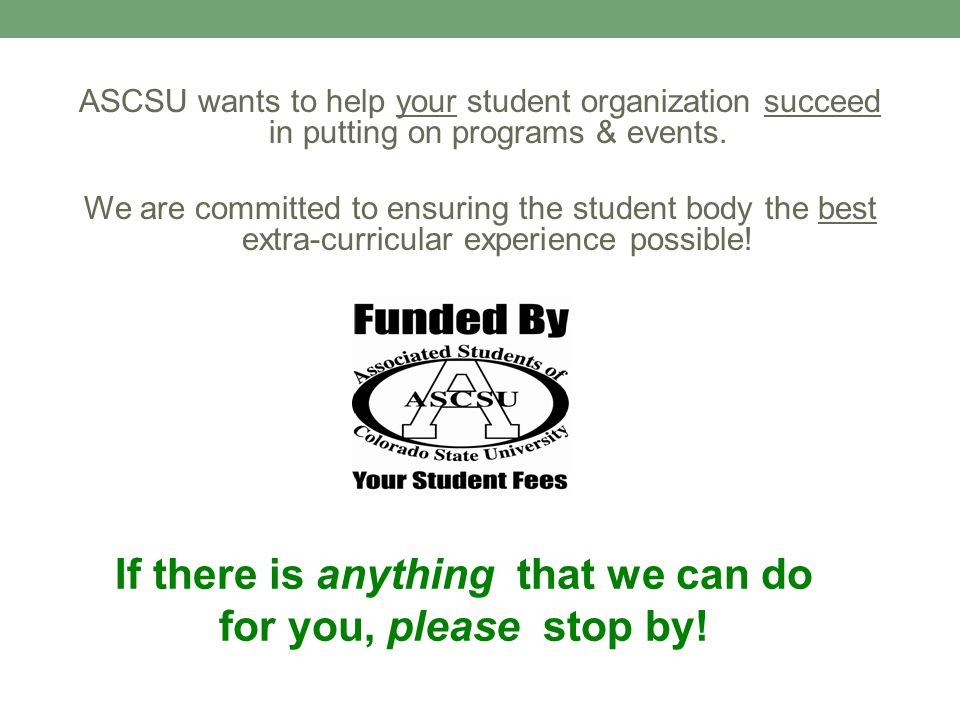 ASCSU wants to help your student organization succeed in putting on programs & events.