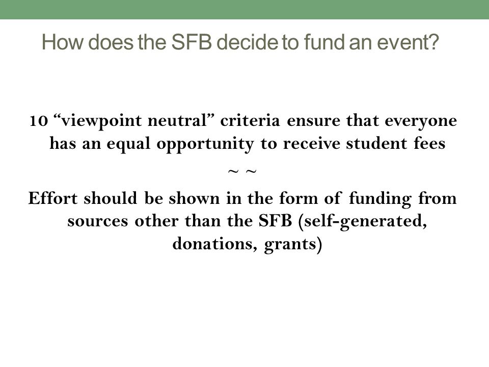 How does the SFB decide to fund an event? 10 viewpoint neutral criteria ensure that everyone has an equal opportunity to receive student fees ~ Effort
