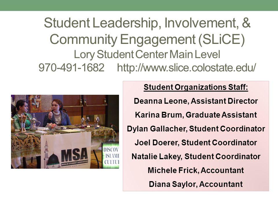 Student Leadership, Involvement, & Community Engagement (SLiCE) Lory Student Center Main Level 970-491-1682 http://www.slice.colostate.edu/ Student Or