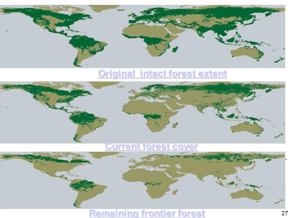 27 Original intact forest extent Original intact forest extent Current forest cover Current forest cover Remaining frontier forest Remaining frontier