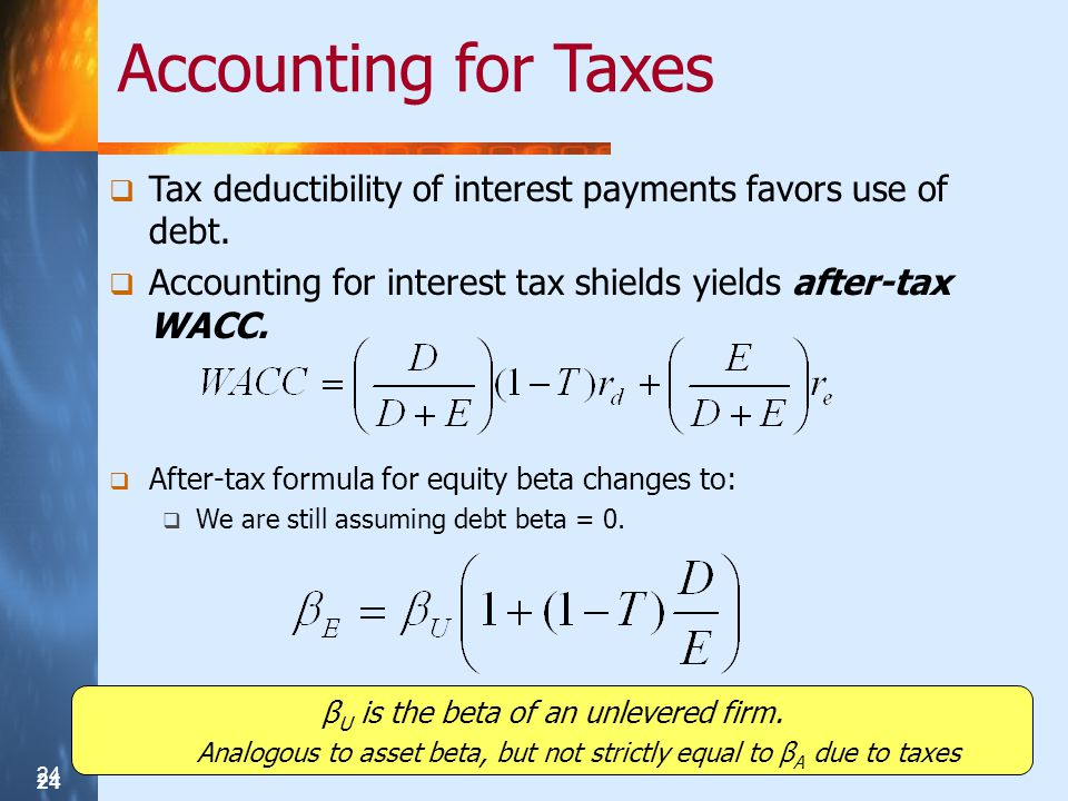 24 Accounting for Taxes Tax deductibility of interest payments favors use of debt.