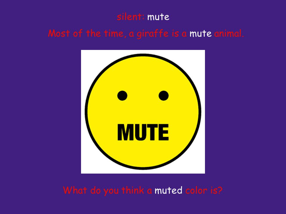 Most of the time, a giraffe is a mute animal. What do you think a muted color is