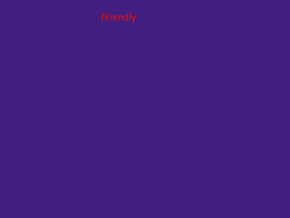 friendly: