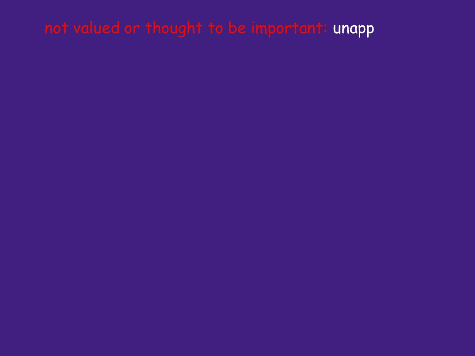 not valued or thought to be important: unapp