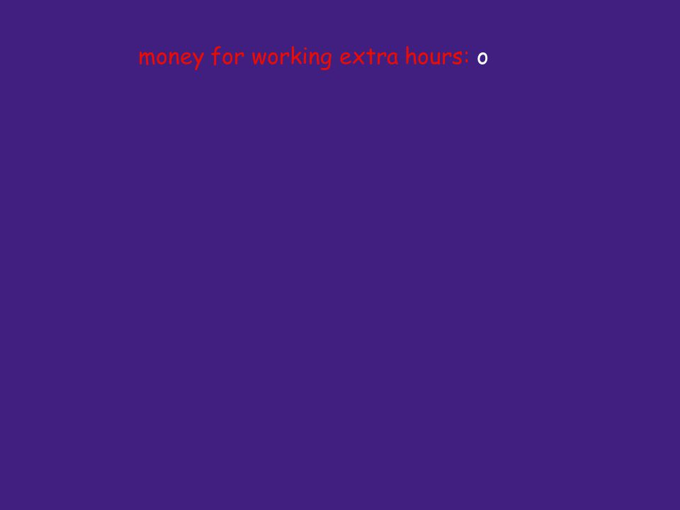 money for working extra hours: o