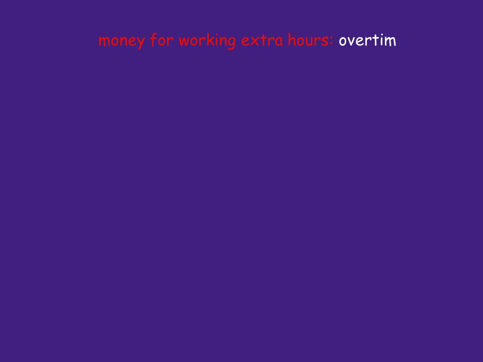 money for working extra hours: overtim