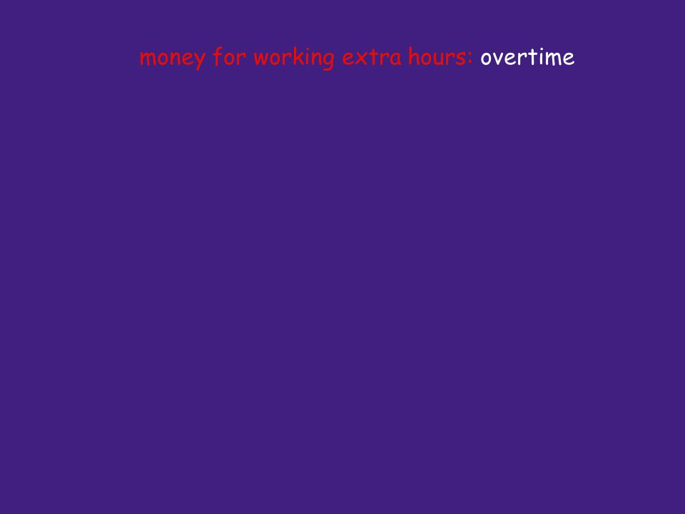 money for working extra hours: overtime