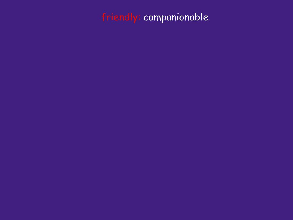 friendly: companionable