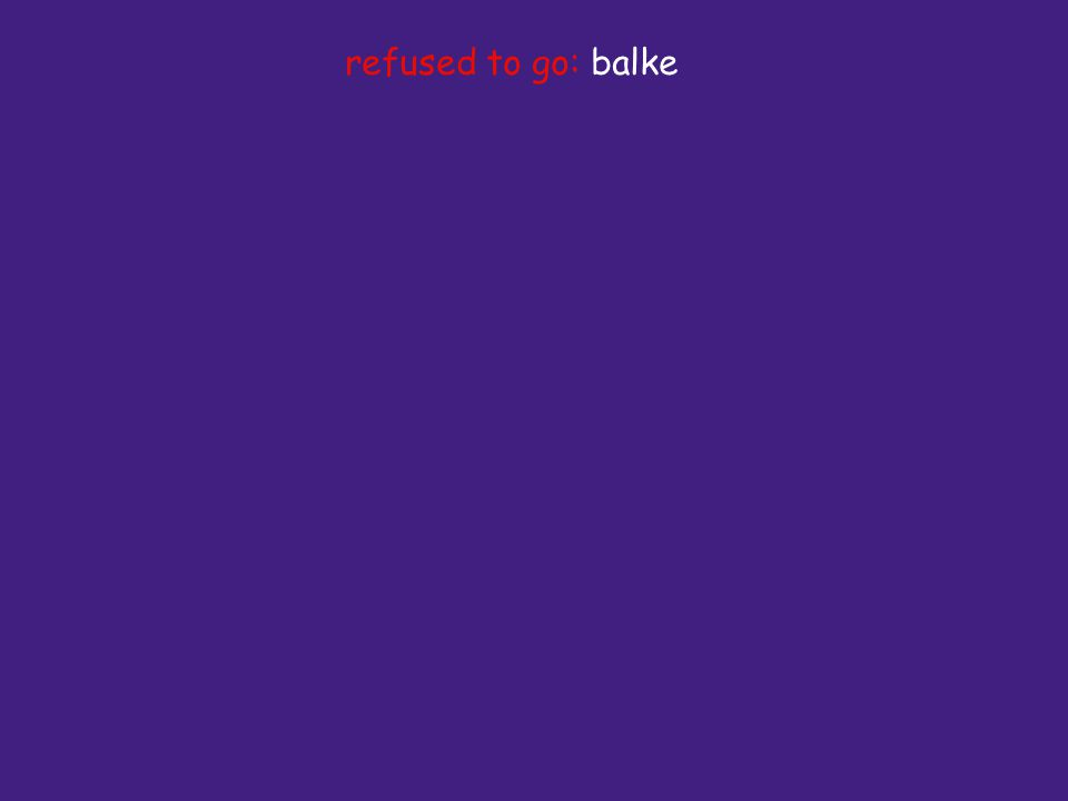 refused to go: balke