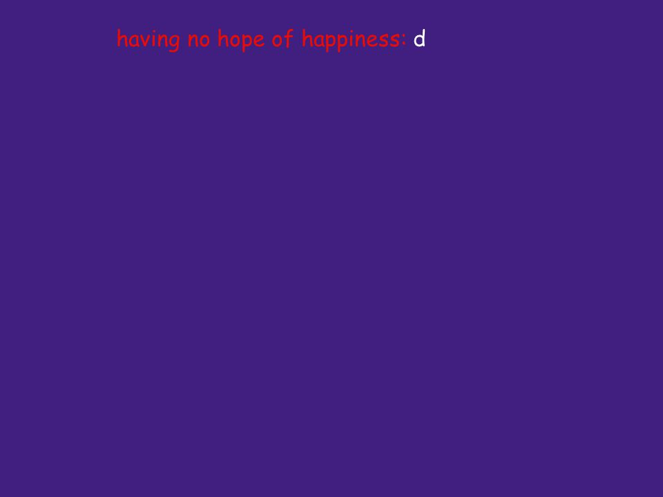 having no hope of happiness: d