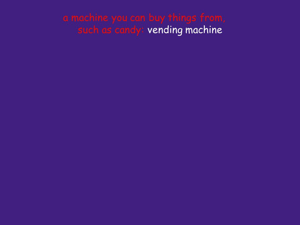 a machine you can buy things from, such as candy: vending machine
