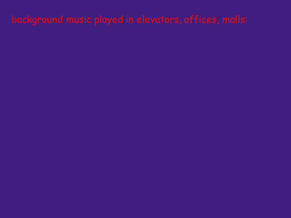 background music played in elevators, offices, malls: