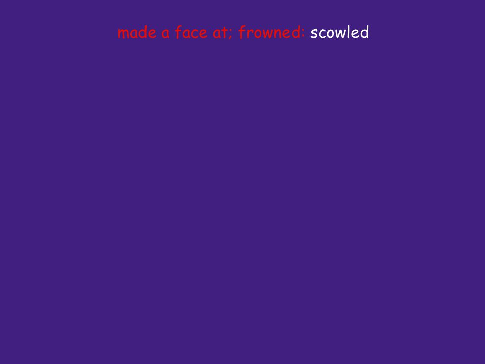 made a face at; frowned: scowled