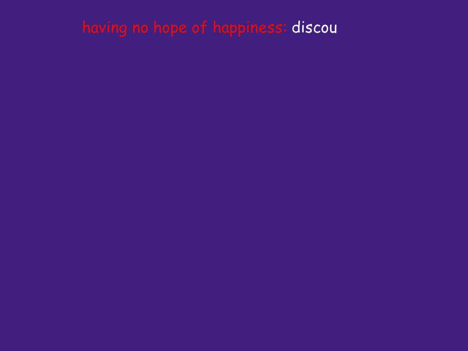 having no hope of happiness: discou