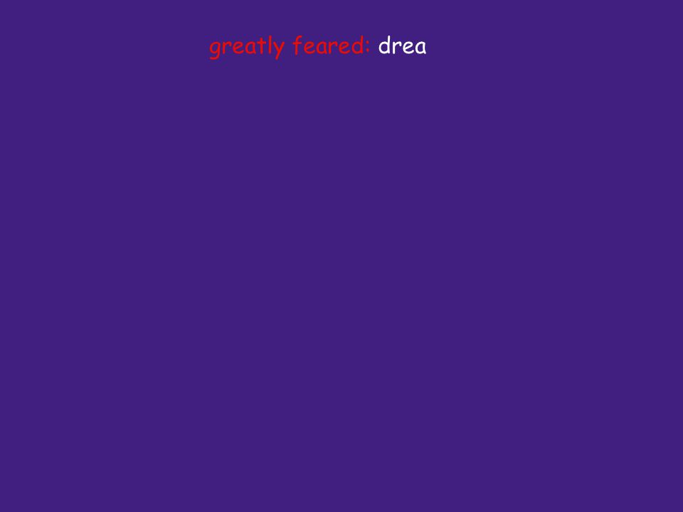 greatly feared: drea