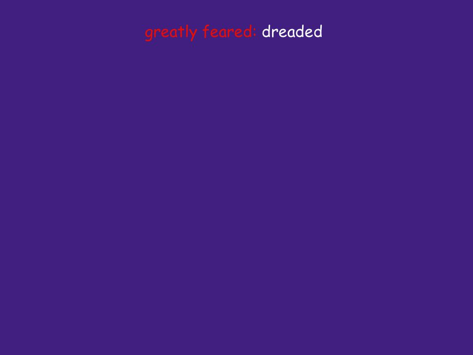 greatly feared: dreaded