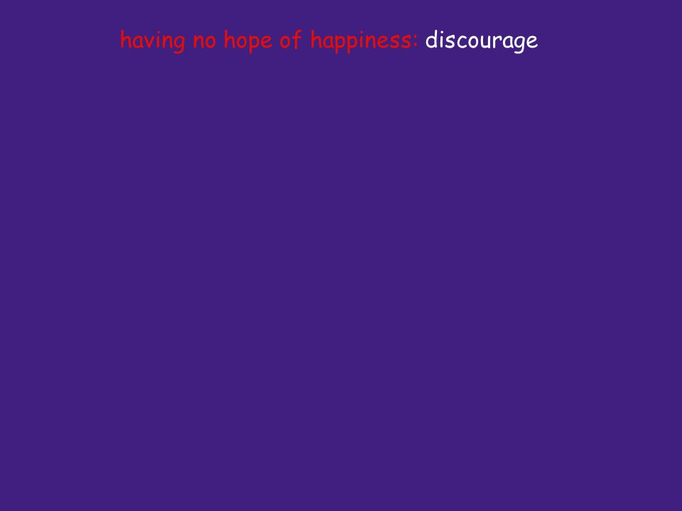 having no hope of happiness: discourage