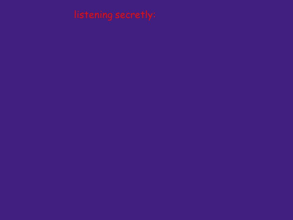listening secretly: