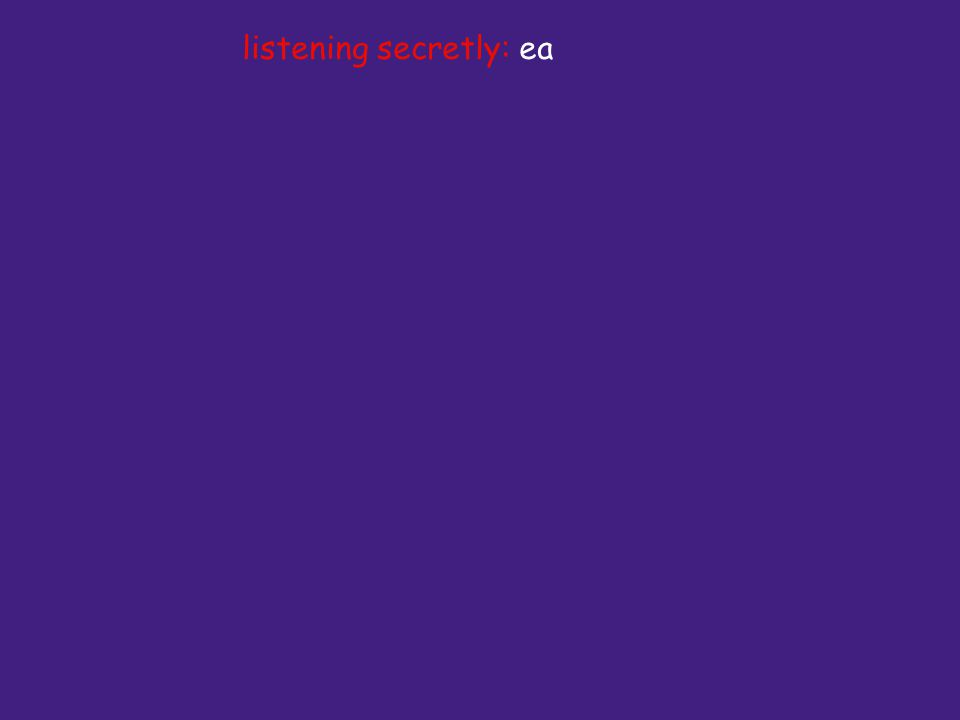 listening secretly: ea