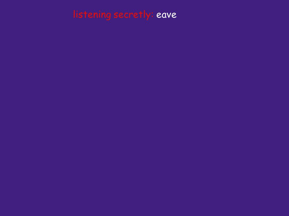 listening secretly: eave