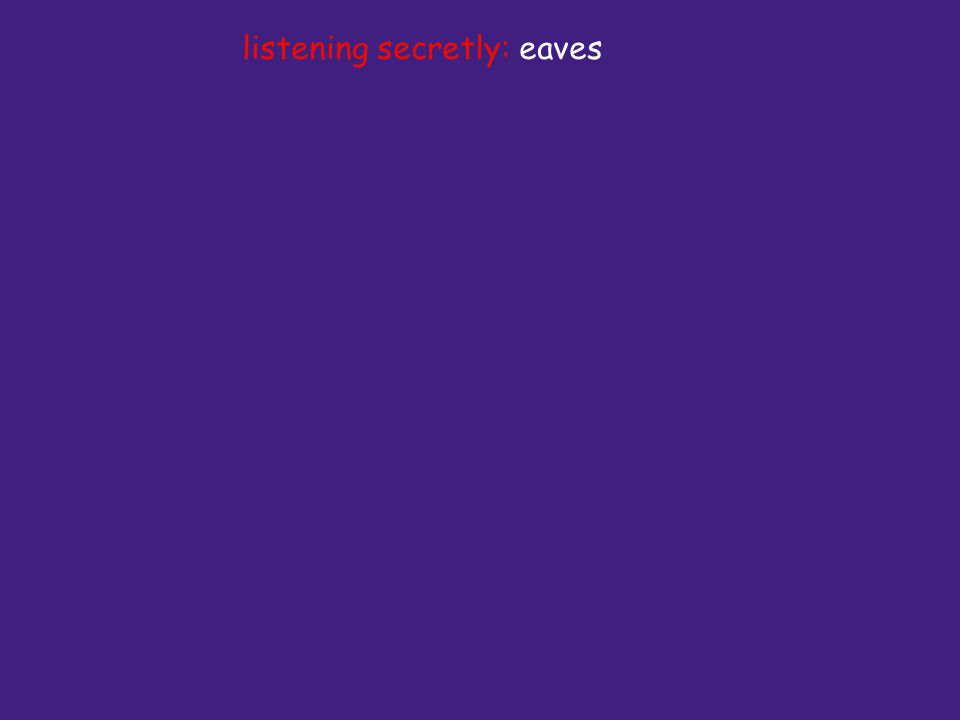 listening secretly: eaves