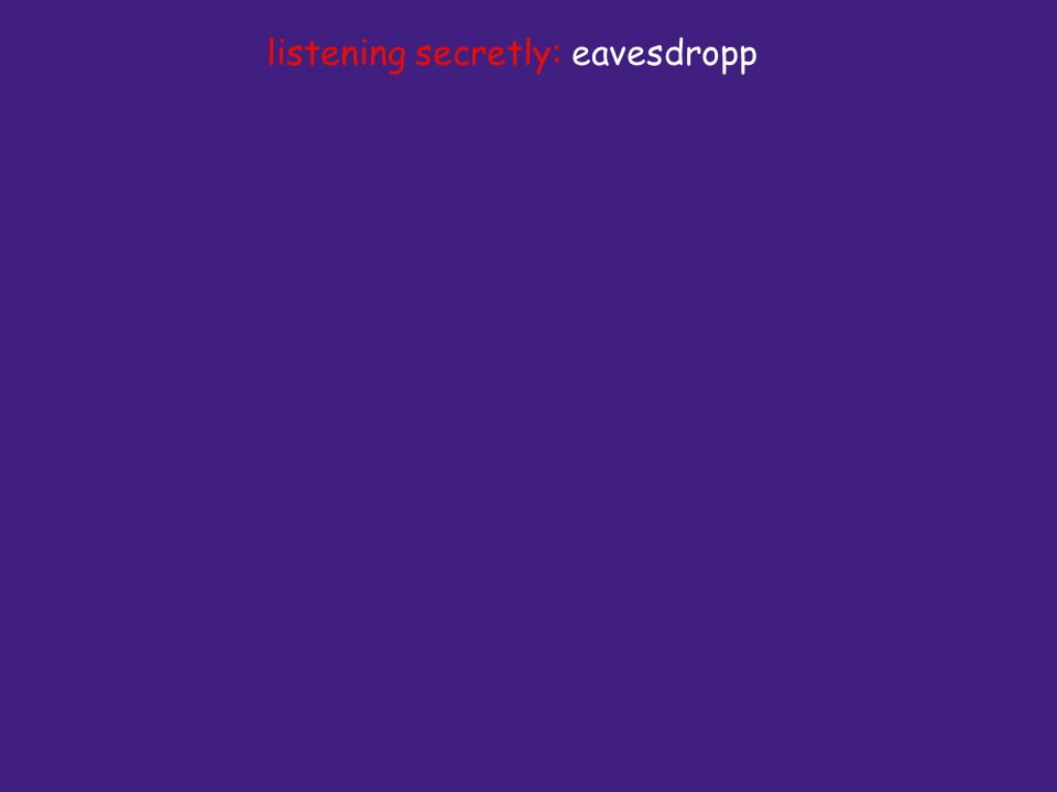 listening secretly: eavesdropp