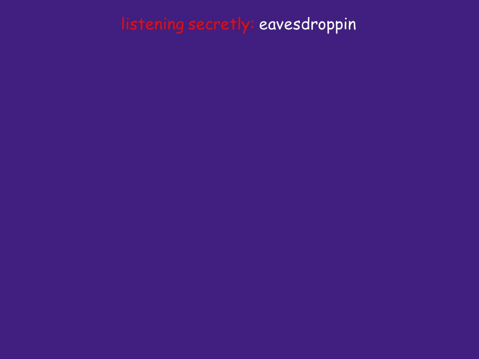 listening secretly: eavesdroppin